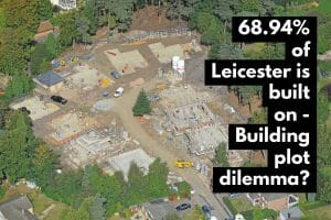 68.94% of Leicester is Built on ... Building Plot Dilemma or Not?