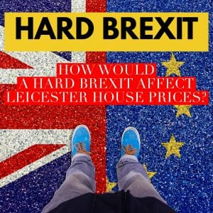 How Would a Hard Brexit Affect Leicester House Prices?
