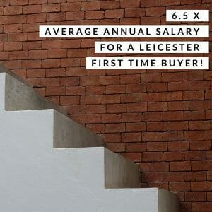Leicester First Time Buyers Need 6.5 Times Annual Salary to Get on Housing Ladder