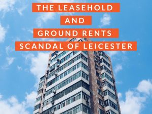 The leasehold and ground rents scandal of Leicester