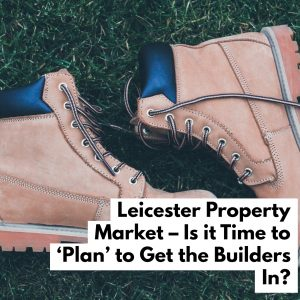 Leicester Property Market – Is it Time to 'Plan' to Get the Builders In?