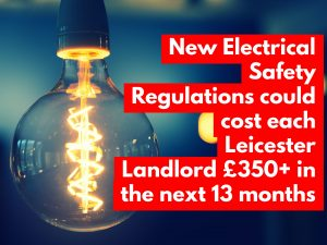 New Electrical Safety Regulations could cost each Leicester Landlord £350+ in the next 13 months