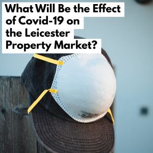 What Will Be the Effect of Covid-19 on the Leicester Property Market?