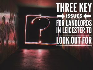 Three Key issues for landlords in Leicester to look out for