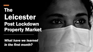 The Leicester Post Lockdown Property Market - What have we learned in the first month?