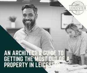 An architect's guide to getting the most out of a property in Leicester