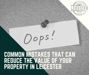 Common Mistakes That Can Reduce the Value of Your Property in Leicester