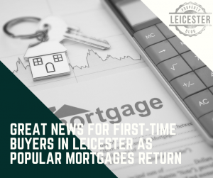 Great news for first-time buyers in Leicester as popular mortgages return