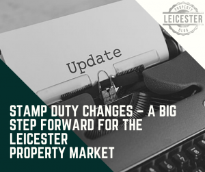 Stamp Duty Changes – A big Step forward for the Leicester property market