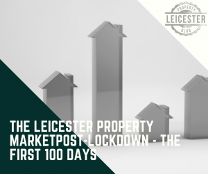 The Leicester Property Market Post-Lockdown - the First 100 Days