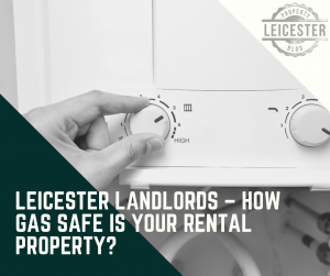 Leicester Landlords – How Gas Safe Is Your Rental Property?