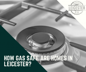 How Gas Safe Are Homes in Leicester?