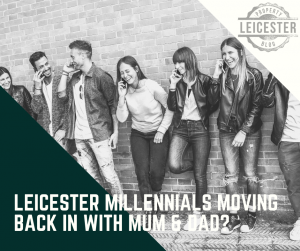 Leicester Millennials Moving Back in with Mum & Dad?